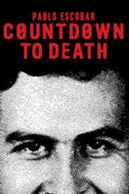 Countdown to Death: Pablo Escobar