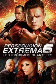 Persecución Extrema 6: Los Próximos Cuarteles